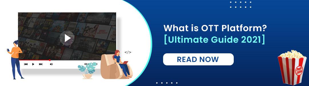 OTT Platform Development   Video Streaming App Development [Ultimate Guide 2021]