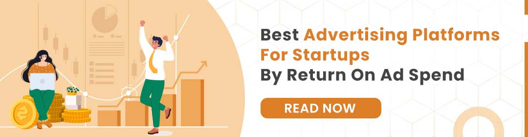 Best Advertising Platforms For Startups By Return On Ad Spend