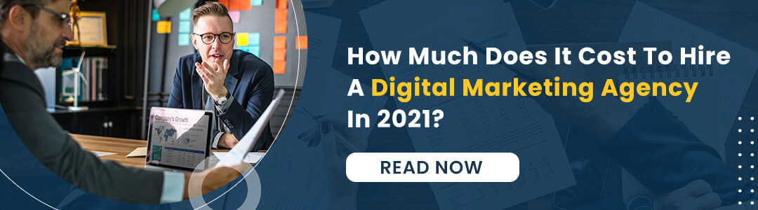 How Much Does It Cost To Hire A Digital Marketing Agency In 2021?