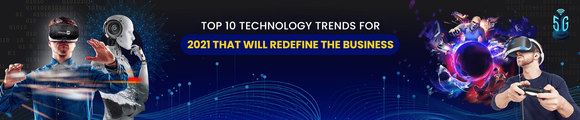 Top 10 Technology Trends For 2021 That Will Redefine The Business